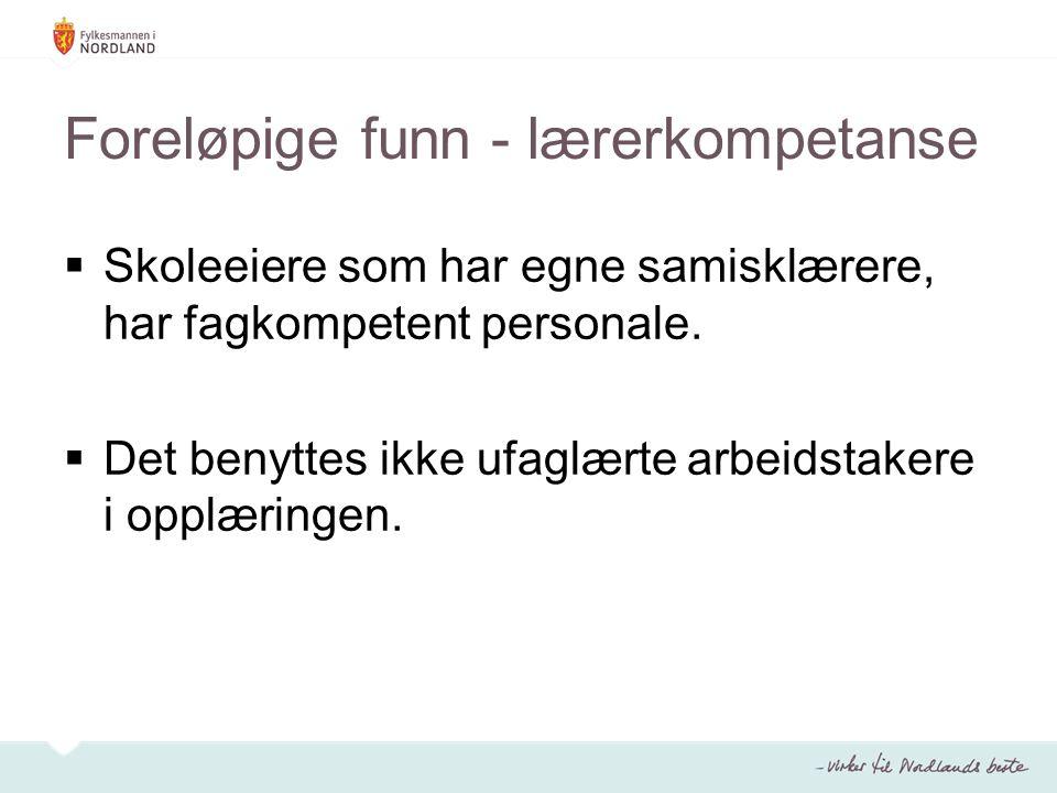 Foreløpige funn - lærerkompetanse  Skoleeiere som har egne samisklærere, har fagkompetent personale.  Det benyttes ikke ufaglærte arbeidstakere i op