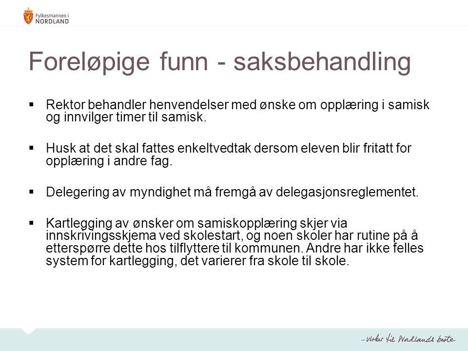 Foreløpige funn - saksbehandling  Rektor behandler henvendelser med ønske om opplæring i samisk og innvilger timer til samisk.  Husk at det skal fat