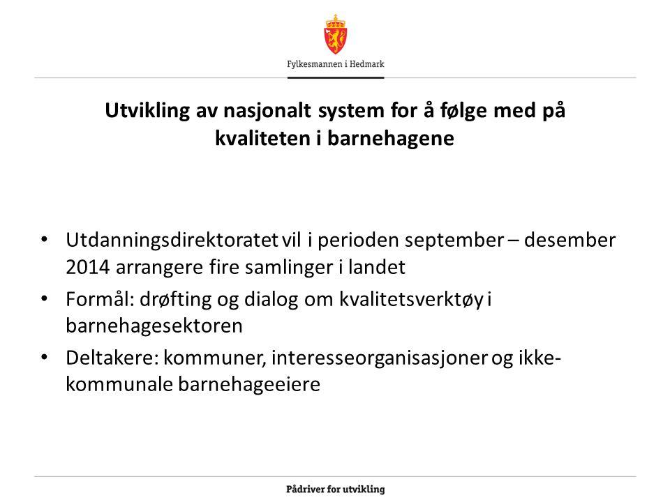 Utvikling av nasjonalt system for å følge med på kvaliteten i barnehagene Utdanningsdirektoratet vil i perioden september – desember 2014 arrangere fi