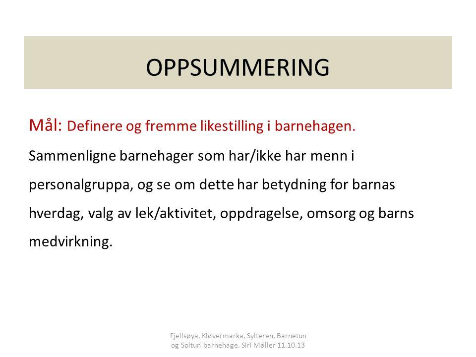 OPPSUMMERING Mål: Definere og fremme likestilling i barnehagen.