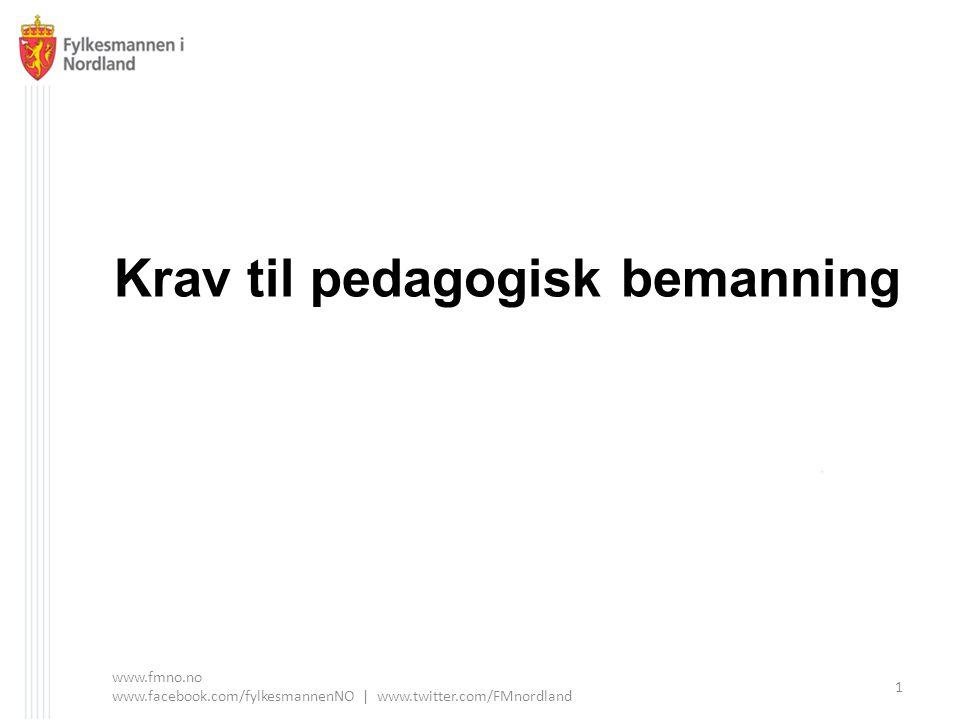 Krav til pedagogisk bemanning www.fmno.no www.facebook.com/fylkesmannenNO | www.twitter.com/FMnordland 1