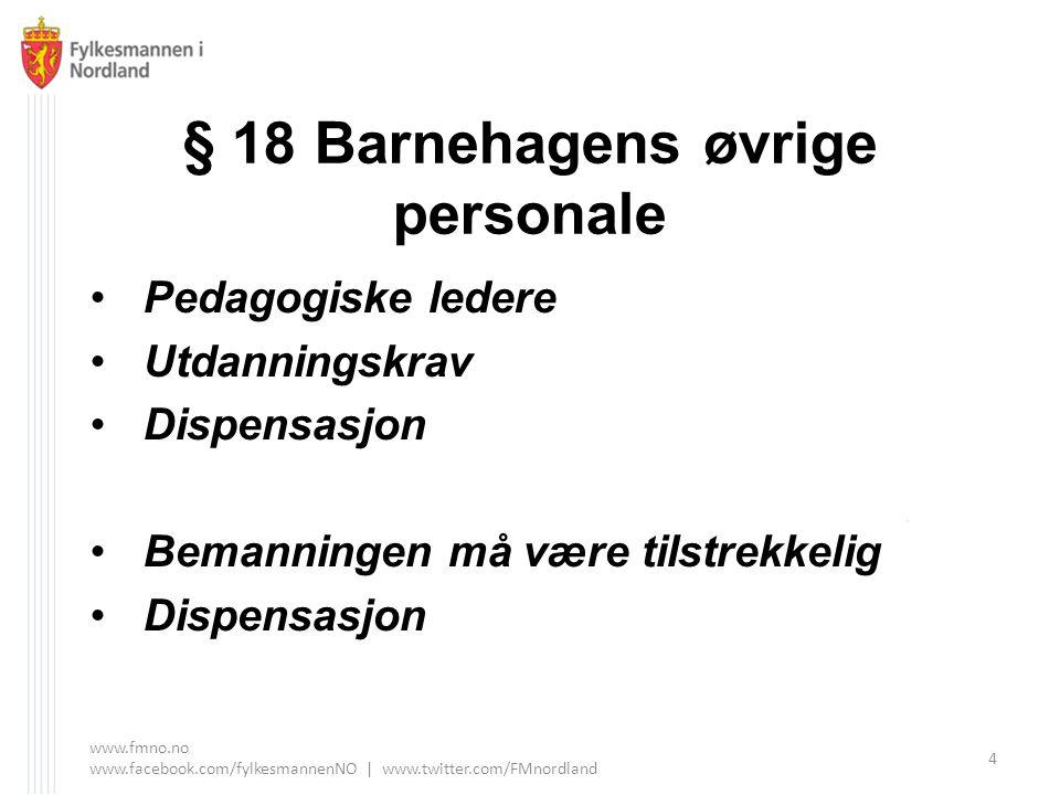 § 18 Barnehagens øvrige personale Pedagogiske ledere Utdanningskrav Dispensasjon Bemanningen må være tilstrekkelig Dispensasjon www.fmno.no www.facebo