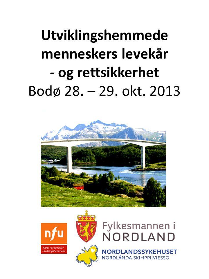 Utviklingshemmede menneskers levekår - og rettsikkerhet Bodø 28. – 29. okt. 2013