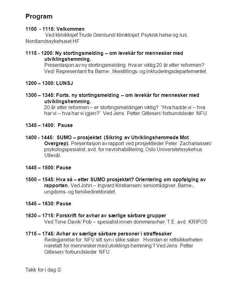 Program 1100 - 1115: Velkommen Ved klinikksjef Trude Grønlund/ klinikksjef, Psykisk helse og rus, Nordlandssykehuset HF 1115 - 1200: Ny stortingsmelding – om levekår for mennesker med utviklingshemming.