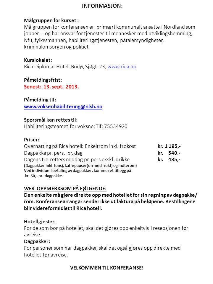 INFORMASJON: Målgruppen for kurset : Målgruppen for konferansen er primært kommunalt ansatte i Nordland som jobber, - og har ansvar for tjenester til mennesker med utviklingshemming, Nfu, fylkesmannen, habiliteringstjenesten, påtalemyndigheter, kriminalomsorgen og politiet.