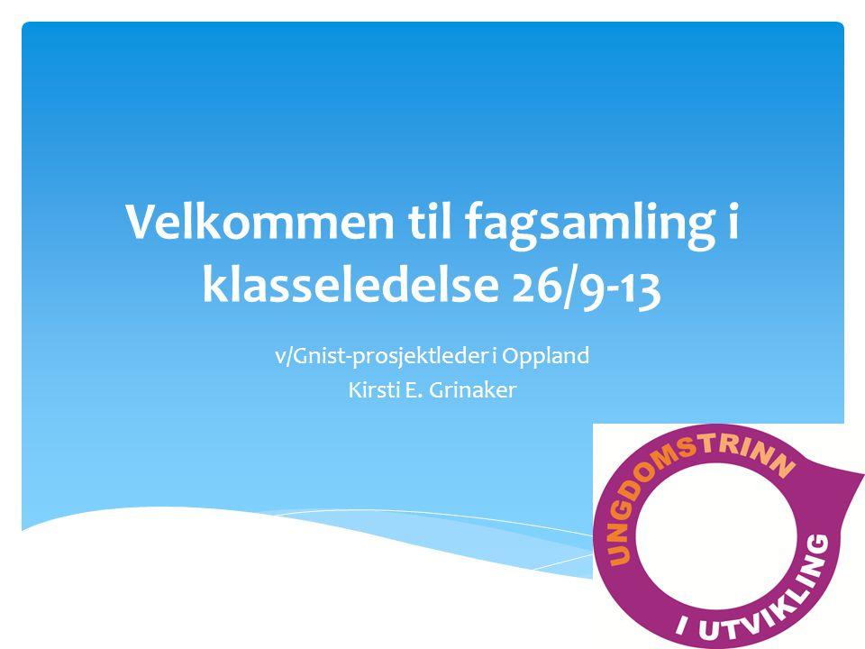 Velkommen til fagsamling i klasseledelse 26/9-13 v/Gnist-prosjektleder i Oppland Kirsti E. Grinaker