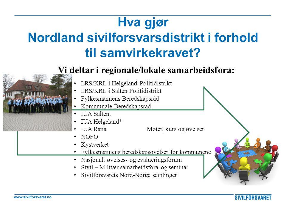 Hva gjør Nordland sivilforsvarsdistrikt i forhold til samvirkekravet? Vi deltar i regionale/lokale samarbeidsfora: LRS/KRL i Helgeland Politidistrikt