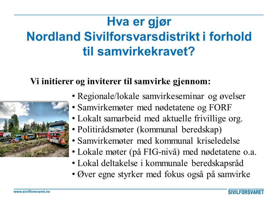 Hva er gjør Nordland Sivilforsvarsdistrikt i forhold til samvirkekravet? Vi initierer og inviterer til samvirke gjennom: Regionale/lokale samvirkesemi