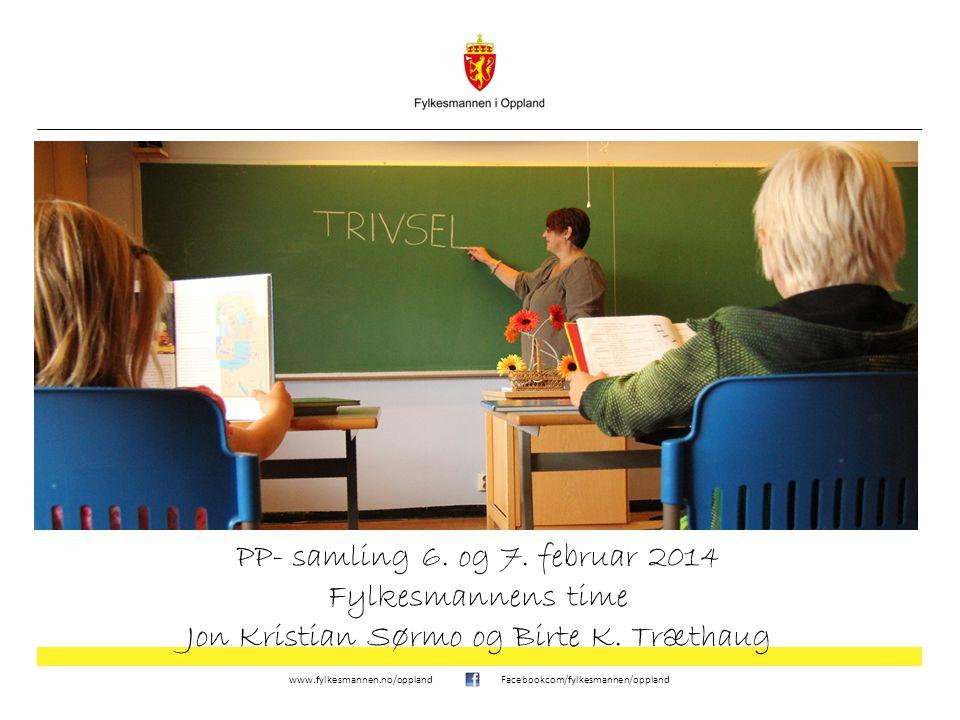 www.fylkesmannen.no/opplandFacebookcom/fylkesmannen/oppland PP- samling 6. og 7. februar 2014 Fylkesmannens time Jon Kristian Sørmo og Birte K. Trætha