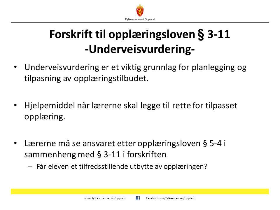 www.fylkesmannen.no/opplandFacebookcom/fylkesmannen/oppland Forskrift til opplæringsloven § 3-11 -Underveisvurdering- Underveisvurdering er et viktig