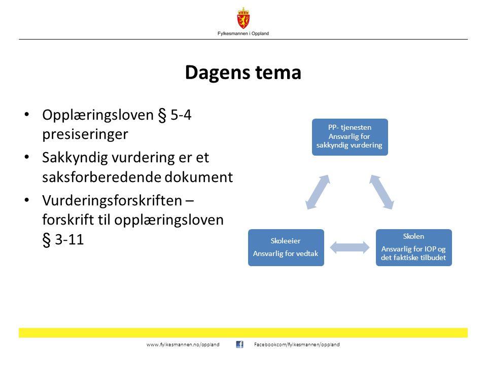 www.fylkesmannen.no/opplandFacebookcom/fylkesmannen/oppland Dagens tema Opplæringsloven § 5-4 presiseringer Sakkyndig vurdering er et saksforberedende