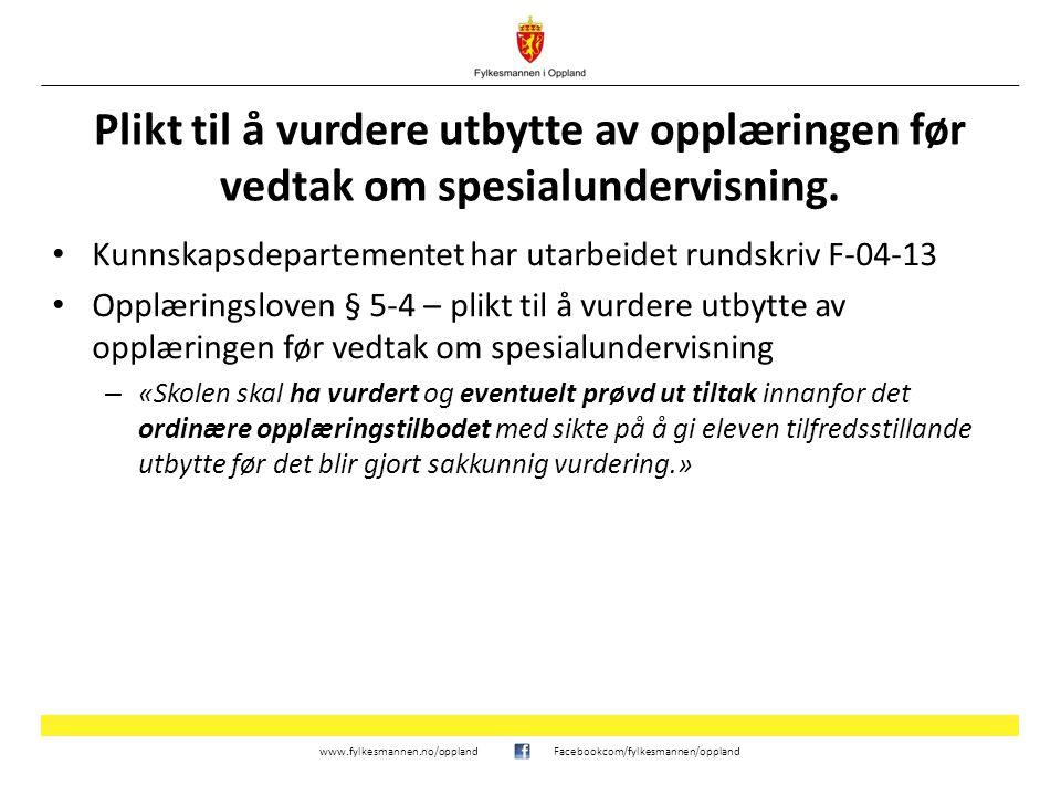 www.fylkesmannen.no/opplandFacebookcom/fylkesmannen/oppland Plikt til å vurdere utbytte av opplæringen før vedtak om spesialundervisning. Kunnskapsdep