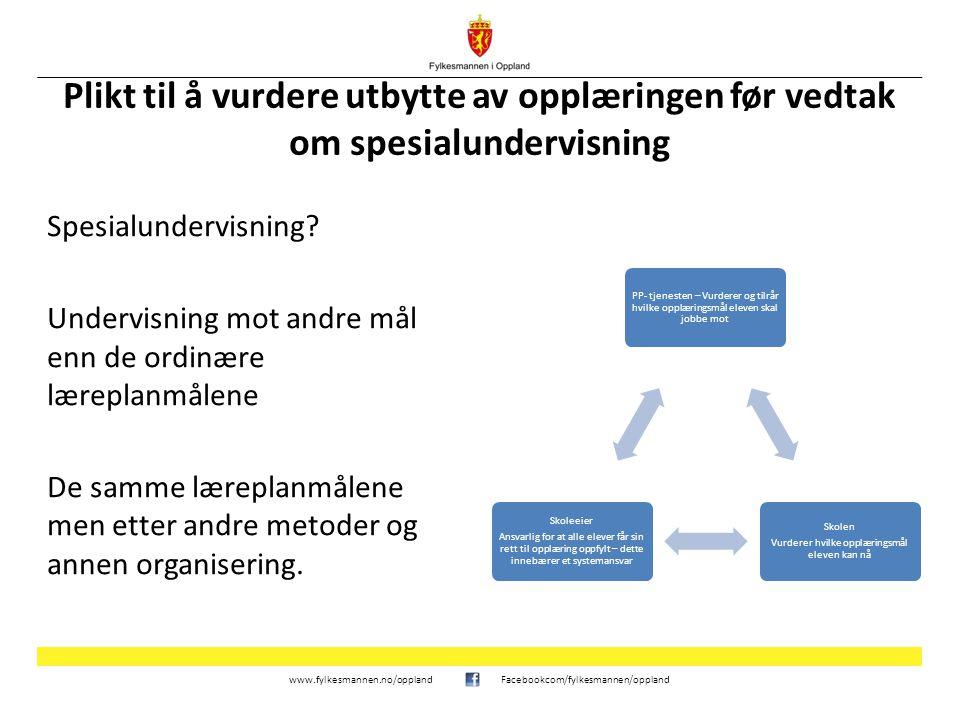 www.fylkesmannen.no/opplandFacebookcom/fylkesmannen/oppland Plikt til å vurdere utbytte av opplæringen før vedtak om spesialundervisning Spesialunderv
