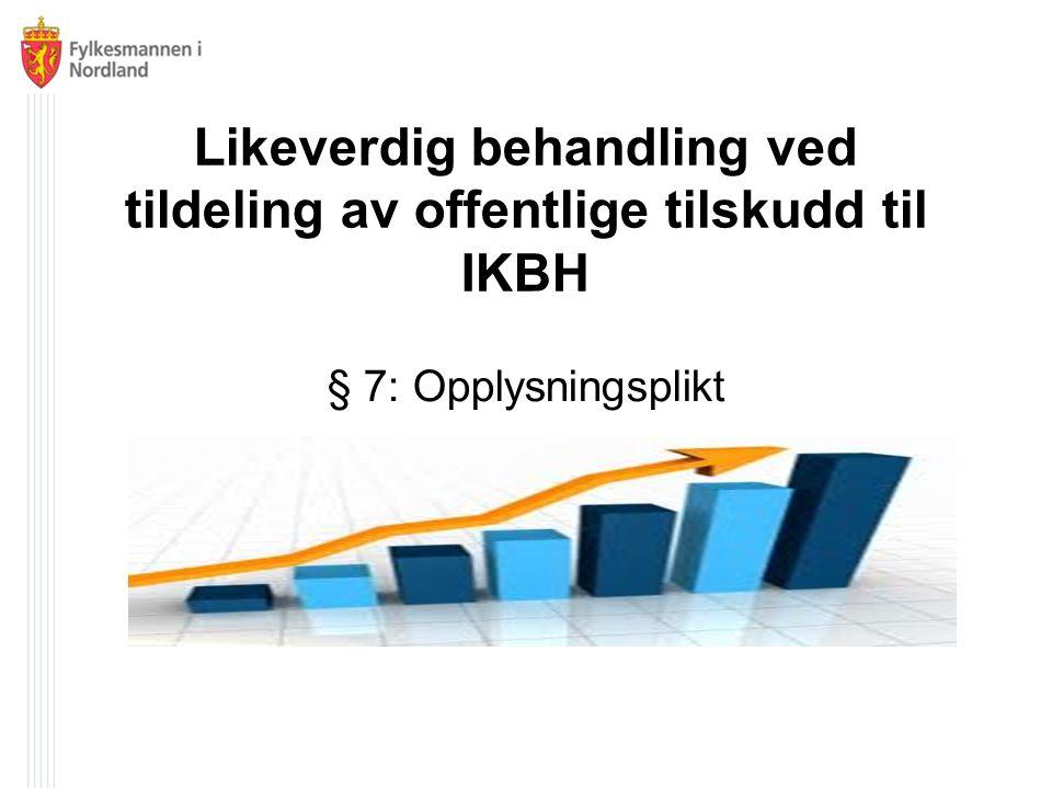Likeverdig behandling ved tildeling av offentlige tilskudd til IKBH § 7: Opplysningsplikt