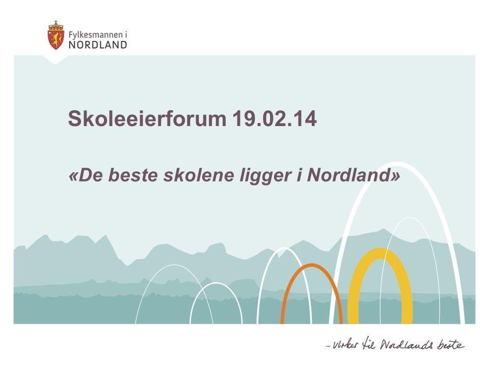 Skoleeierforum 19.02.14 «De beste skolene ligger i Nordland»