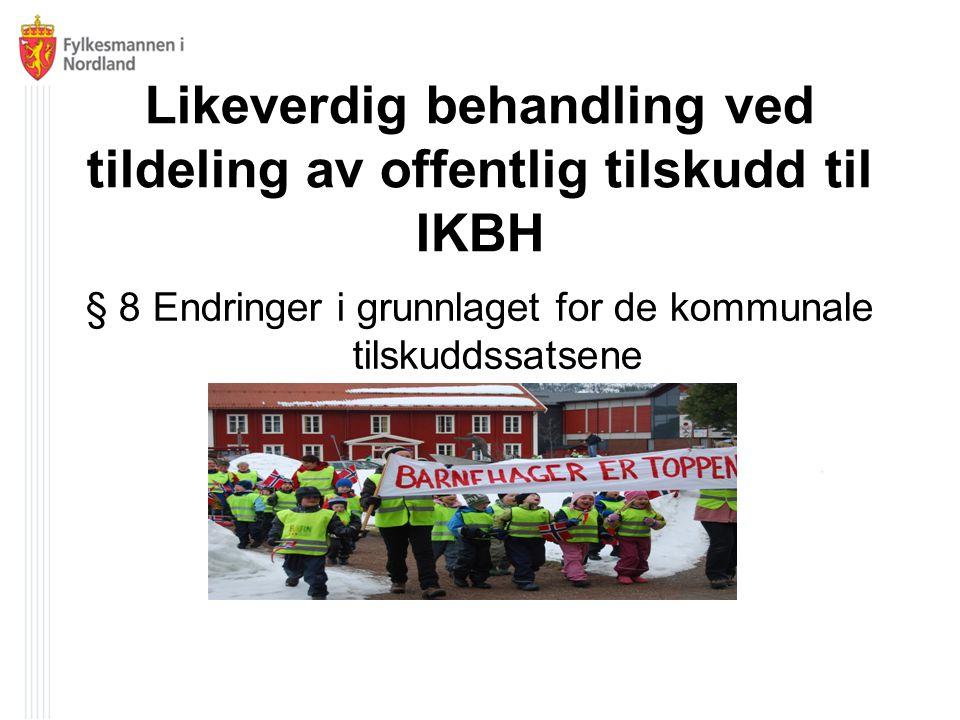 Likeverdig behandling ved tildeling av offentlig tilskudd til IKBH § 8 Endringer i grunnlaget for de kommunale tilskuddssatsene