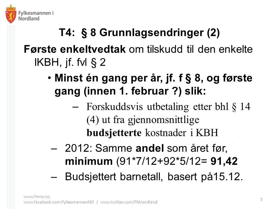 T4: § 8 Grunnlagsendringer (2) Første enkeltvedtak om tilskudd til den enkelte IKBH, jf. fvl § 2 Minst én gang per år, jf. f § 8, og første gang (inne