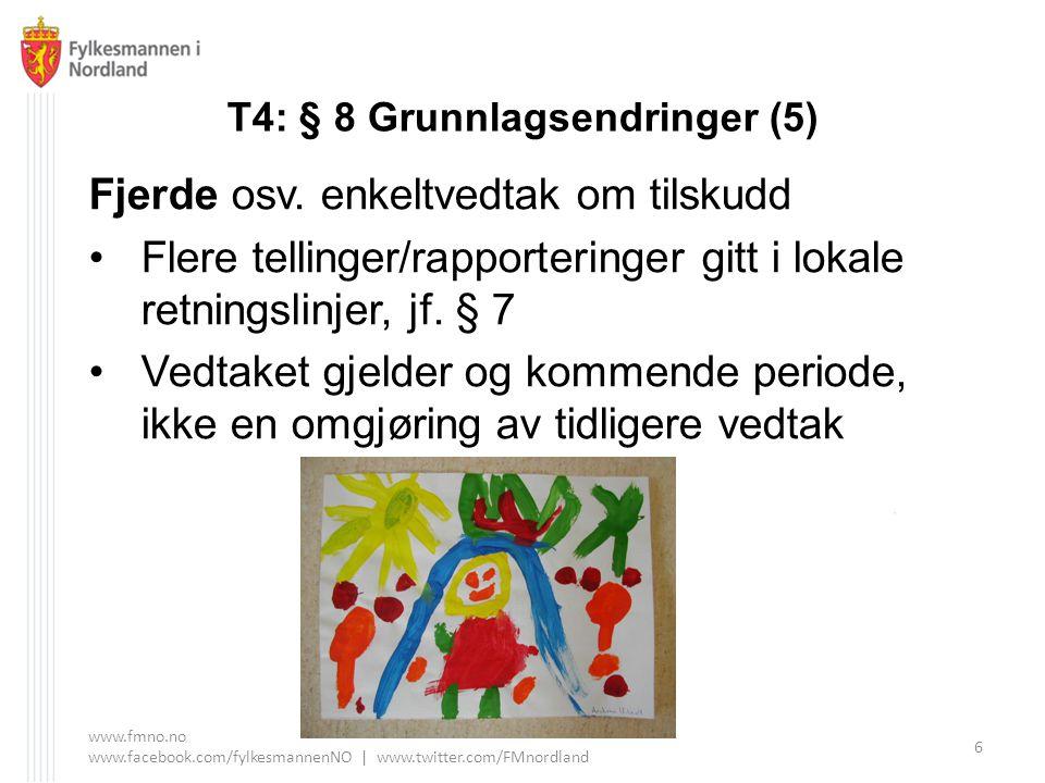 T4: § 8 Grunnlagsendringer (5) Fjerde osv. enkeltvedtak om tilskudd Flere tellinger/rapporteringer gitt i lokale retningslinjer, jf. § 7 Vedtaket gjel