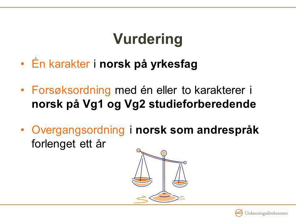 Vurdering Én karakter i norsk på yrkesfag Forsøksordning med én eller to karakterer i norsk på Vg1 og Vg2 studieforberedende Overgangsordning i norsk