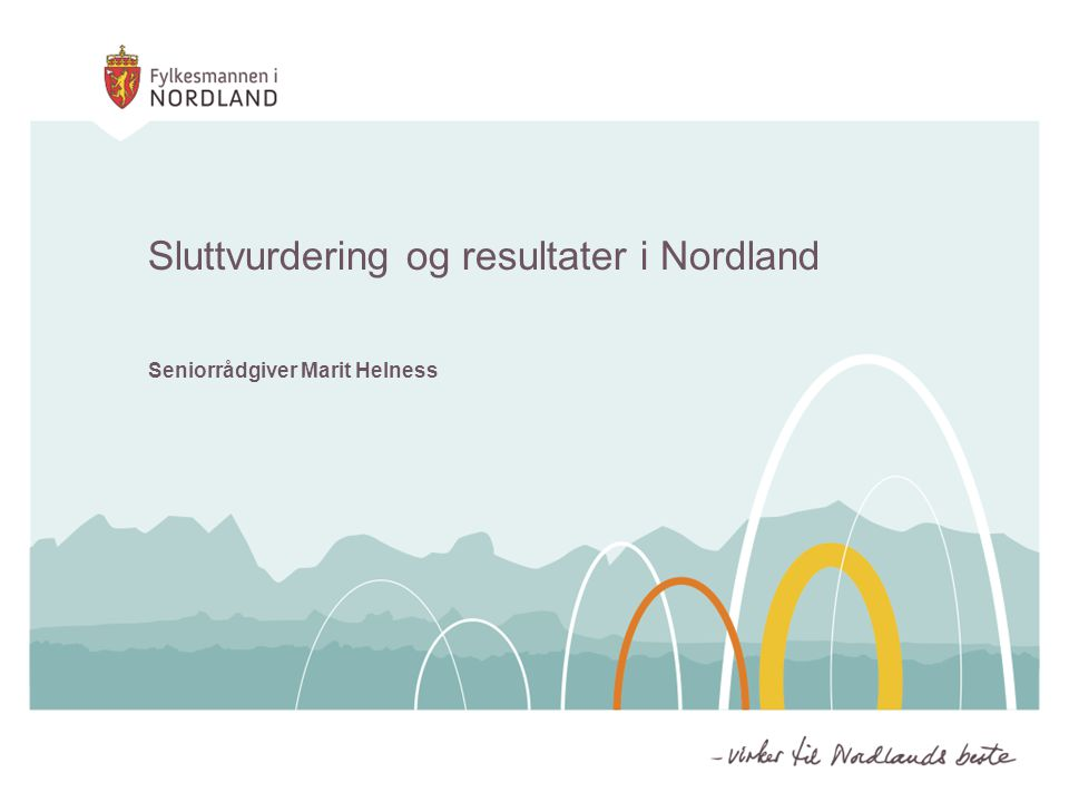 Seniorrådgiver Marit Helness Sluttvurdering og resultater i Nordland