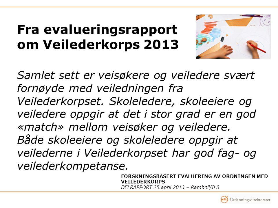 FORSKNINGSBASERT EVALUERING AV ORDNINGEN MED VEILEDERKORPS DELRAPPORT 25.april 2013 – Rambøll/ILS Samlet sett er veisøkere og veiledere svært fornøyde med veiledningen fra Veilederkorpset.