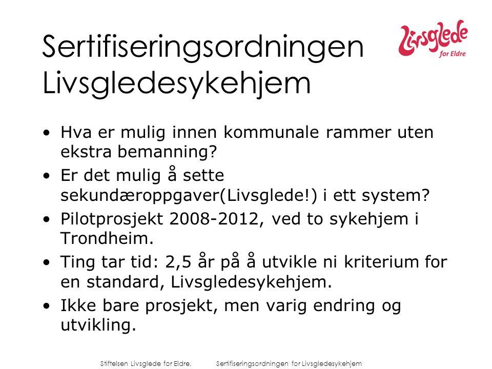 Stiftelsen Livsglede for Eldre, Sertifiseringsordningen for Livsgledesykehjem De ni kriterier Virksomheten skal legge til rette for...