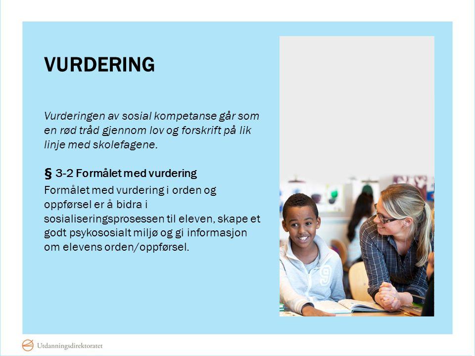 VURDERING Vurderingen av sosial kompetanse går som en rød tråd gjennom lov og forskrift på lik linje med skolefagene. § 3-2 Formålet med vurdering For