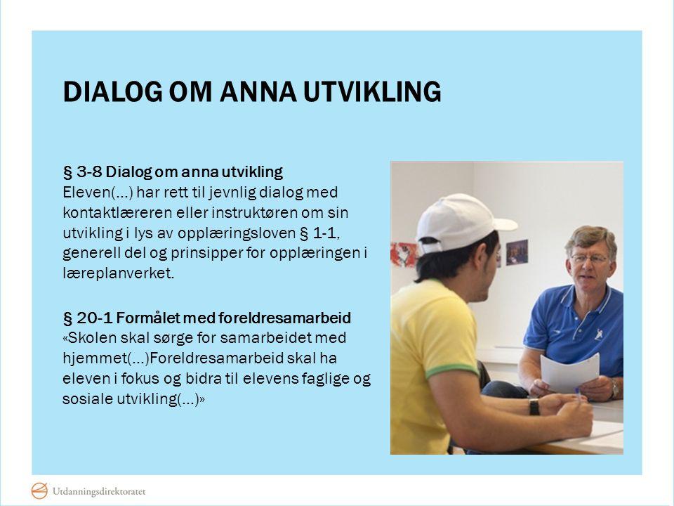 DIALOG OM ANNA UTVIKLING § 3-8 Dialog om anna utvikling Eleven(…) har rett til jevnlig dialog med kontaktlæreren eller instruktøren om sin utvikling i