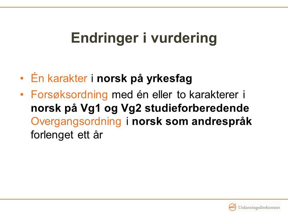 Endringer i vurdering Én karakter i norsk på yrkesfag Forsøksordning med én eller to karakterer i norsk på Vg1 og Vg2 studieforberedende Overgangsordn