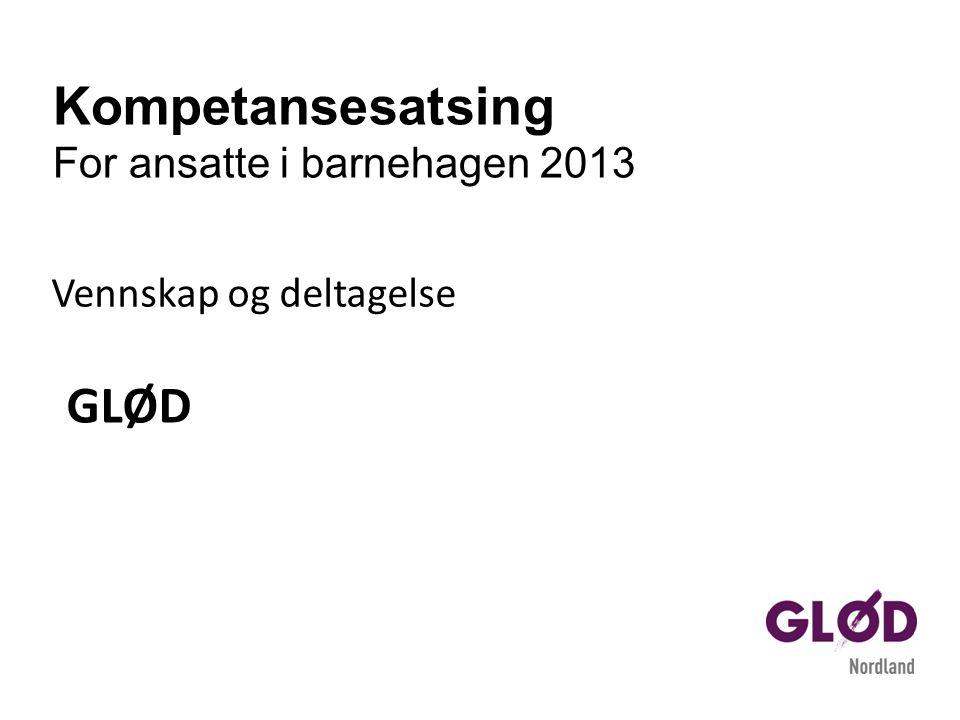 Vennskap og deltagelse GLØD Kompetansesatsing For ansatte i barnehagen 2013