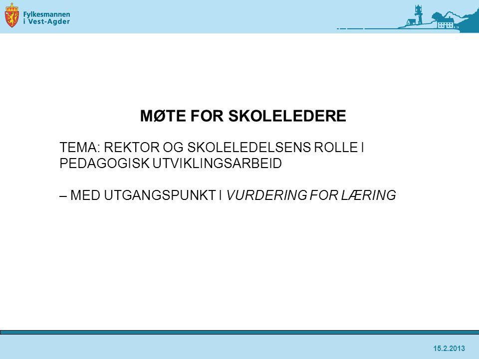 15.2.2013 MØTE FOR SKOLELEDERE TEMA: REKTOR OG SKOLELEDELSENS ROLLE I PEDAGOGISK UTVIKLINGSARBEID – MED UTGANGSPUNKT I VURDERING FOR LÆRING