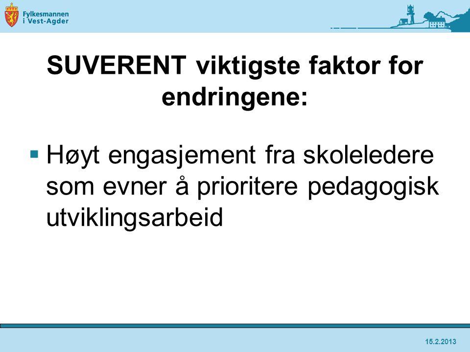 SUVERENT viktigste faktor for endringene:  Høyt engasjement fra skoleledere som evner å prioritere pedagogisk utviklingsarbeid 15.2.2013