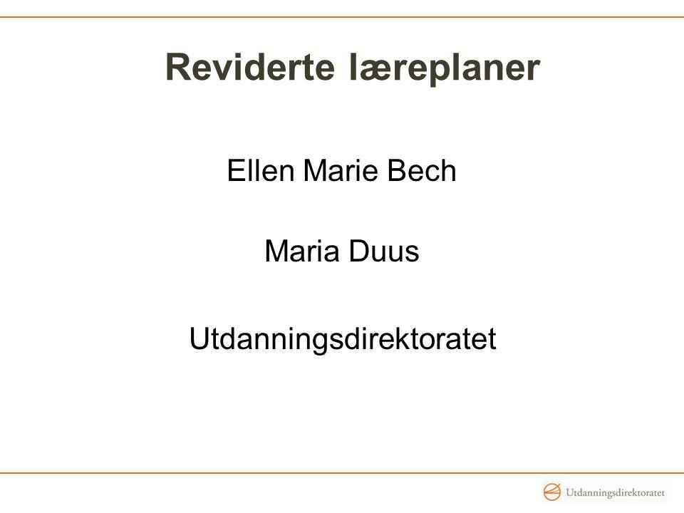 Reviderte læreplaner Ellen Marie Bech Maria Duus Utdanningsdirektoratet