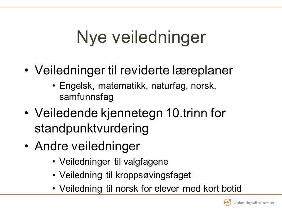 Nye veiledninger Veiledninger til reviderte læreplaner Engelsk, matematikk, naturfag, norsk, samfunnsfag Veiledende kjennetegn 10.trinn for standpunkt