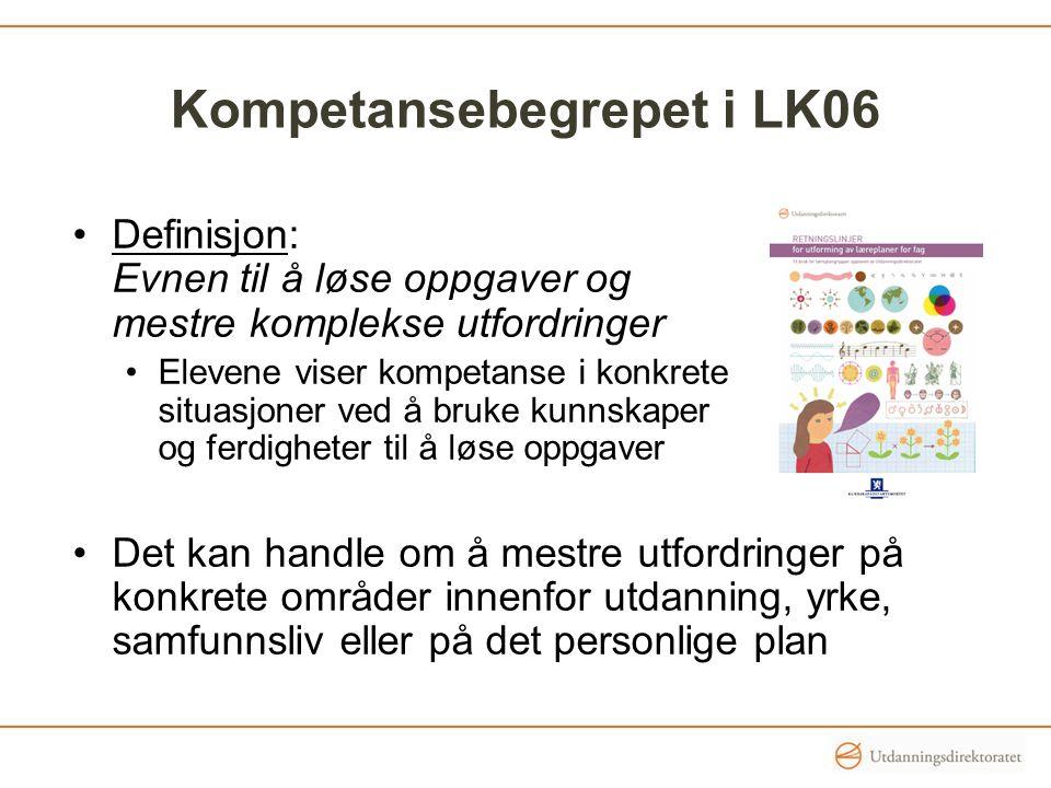 Kompetansebegrepet i LK06 Definisjon: Evnen til å løse oppgaver og mestre komplekse utfordringer Elevene viser kompetanse i konkrete situasjoner ved å