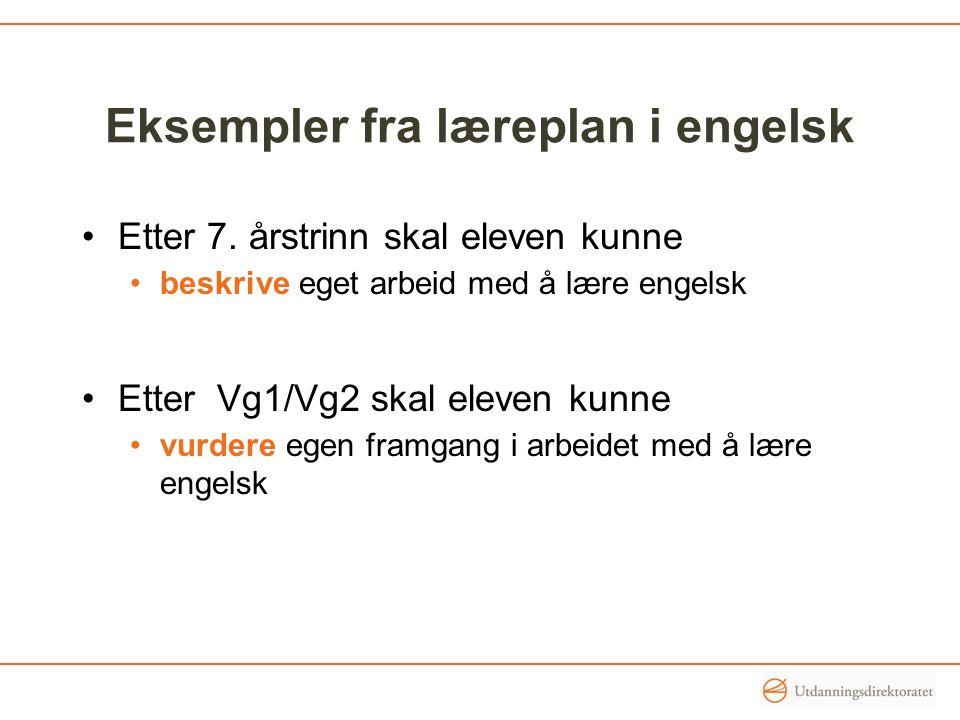 Eksempler fra læreplan i engelsk Etter 7. årstrinn skal eleven kunne beskrive eget arbeid med å lære engelsk Etter Vg1/Vg2 skal eleven kunne vurdere e