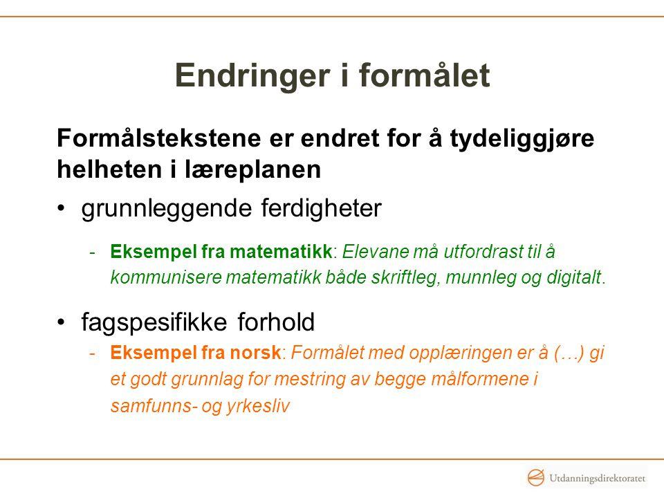 Endringer i formålet Formålstekstene er endret for å tydeliggjøre helheten i læreplanen grunnleggende ferdigheter -Eksempel fra matematikk: Elevane må