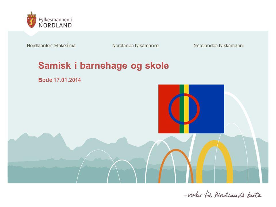 Samisk i barnehage og skole Bodø 17.01.2014 Nordlaanten fylhkeålma Nordlánda fylkamánne Nordlándda fylkkamánni