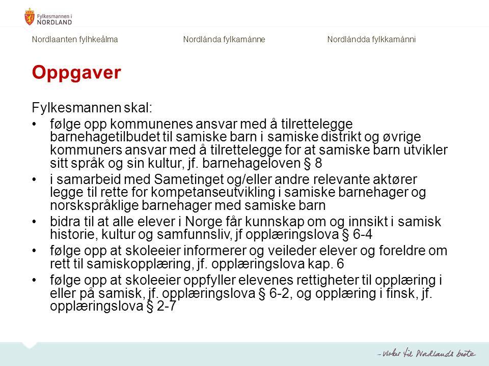 Oppgaver Fylkesmannen skal: følge opp kommunenes ansvar med å tilrettelegge barnehagetilbudet til samiske barn i samiske distrikt og øvrige kommuners ansvar med å tilrettelegge for at samiske barn utvikler sitt språk og sin kultur, jf.