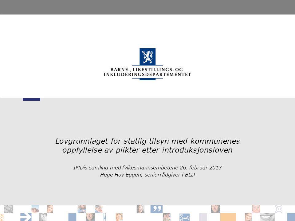 Lovgrunnlaget for statlig tilsyn med kommunenes oppfyllelse av plikter etter introduksjonsloven IMDis samling med fylkesmannsembetene 26. februar 2013