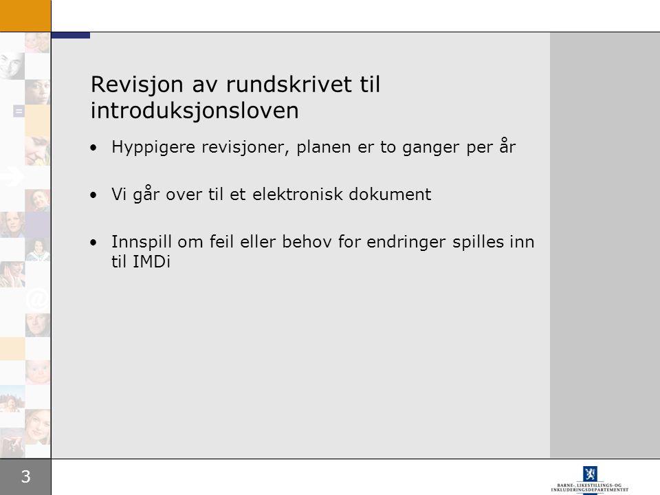 3 Revisjon av rundskrivet til introduksjonsloven Hyppigere revisjoner, planen er to ganger per år Vi går over til et elektronisk dokument Innspill om