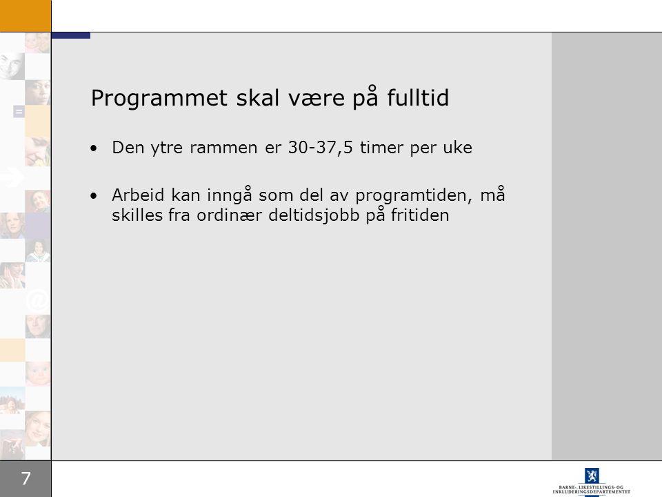 7 Programmet skal være på fulltid Den ytre rammen er 30-37,5 timer per uke Arbeid kan inngå som del av programtiden, må skilles fra ordinær deltidsjob
