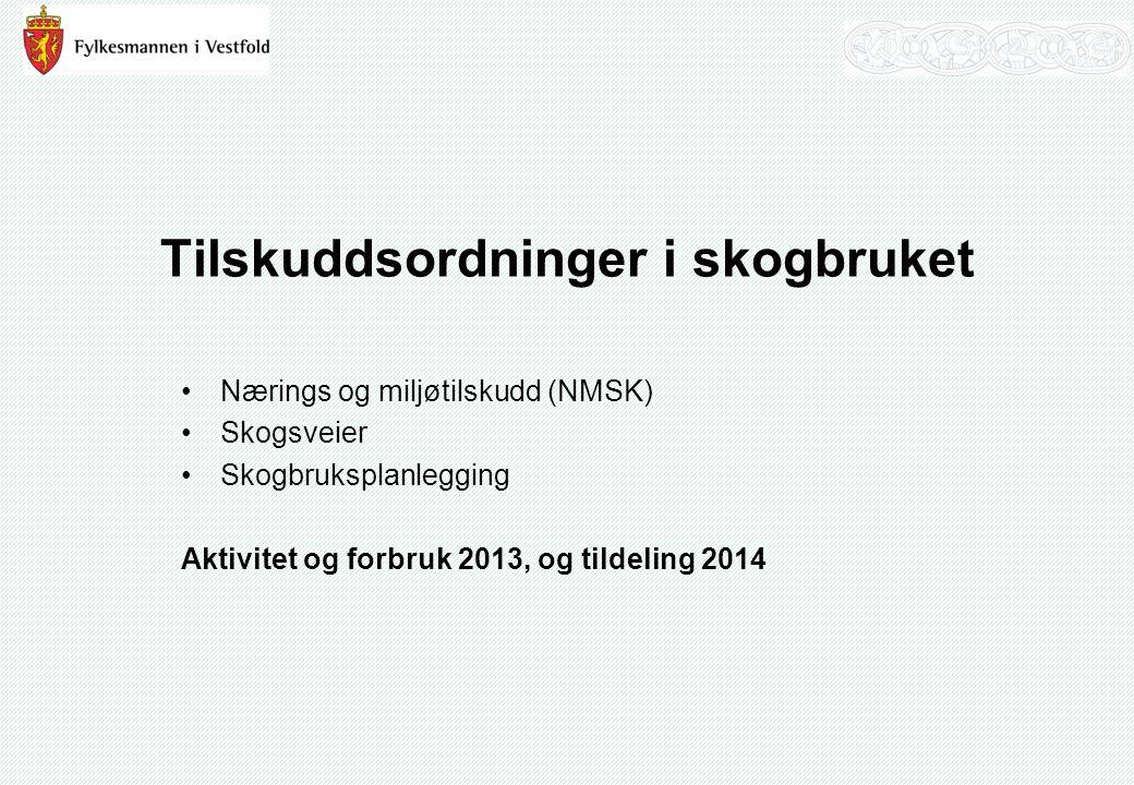 Tilskuddsordninger i skogbruket Nærings og miljøtilskudd (NMSK) Skogsveier Skogbruksplanlegging Aktivitet og forbruk 2013, og tildeling 2014