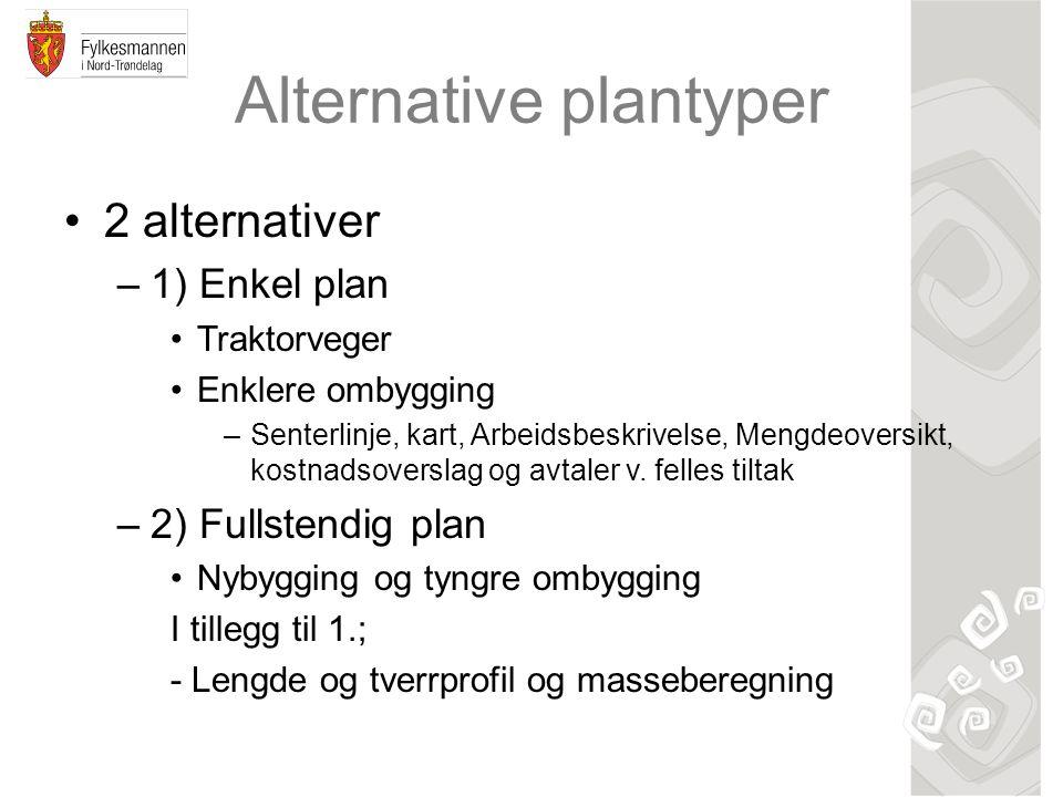 Alternative plantyper 2 alternativer –1) Enkel plan Traktorveger Enklere ombygging –Senterlinje, kart, Arbeidsbeskrivelse, Mengdeoversikt, kostnadsoverslag og avtaler v.