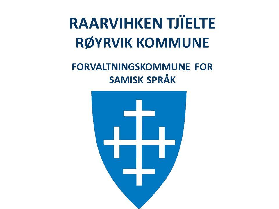 RAARVIHKEN TJÏELTE RØYRVIK KOMMUNE FORVALTNINGSKOMMUNE FOR SAMISK SPRÅK
