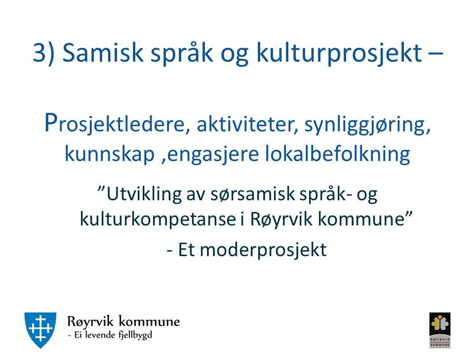 """3) Samisk språk og kulturprosjekt – P rosjektledere, aktiviteter, synliggjøring, kunnskap,engasjere lokalbefolkning """"Utvikling av sørsamisk språk- og"""