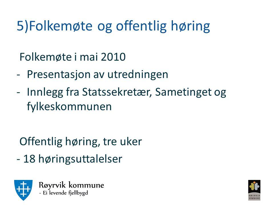 5)Folkemøte og offentlig høring Folkemøte i mai 2010 -Presentasjon av utredningen -Innlegg fra Statssekretær, Sametinget og fylkeskommunen Offentlig h