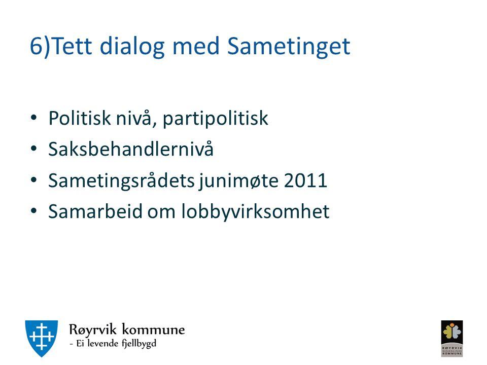 6)Tett dialog med Sametinget Politisk nivå, partipolitisk Saksbehandlernivå Sametingsrådets junimøte 2011 Samarbeid om lobbyvirksomhet
