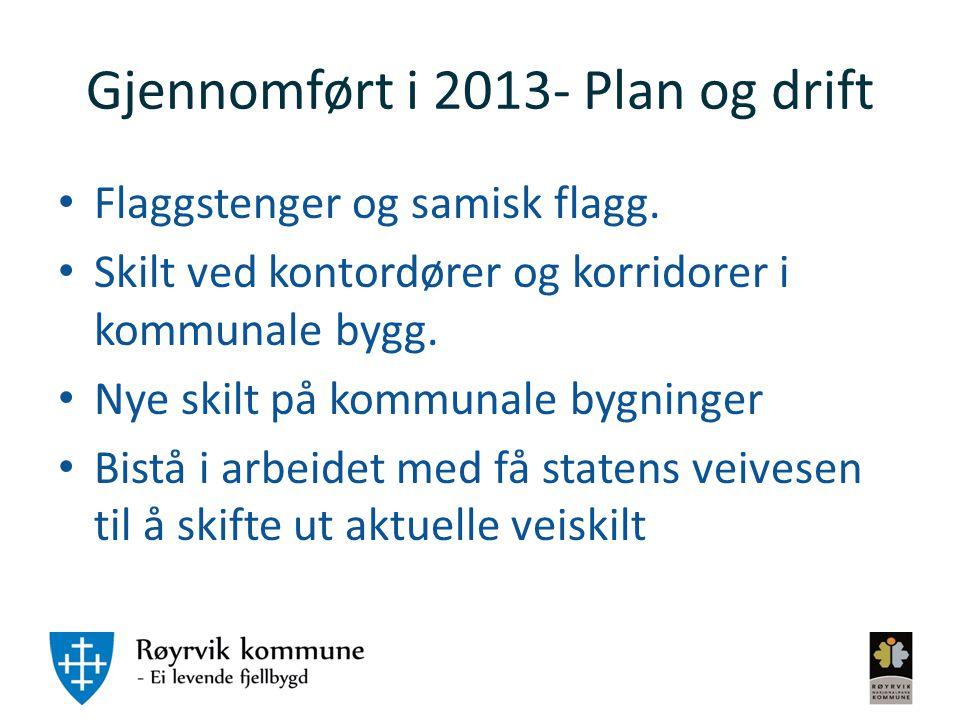Gjennomført i 2013- Plan og drift Flaggstenger og samisk flagg. Skilt ved kontordører og korridorer i kommunale bygg. Nye skilt på kommunale bygninger