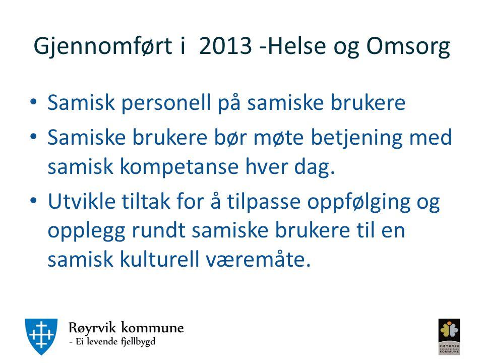 Gjennomført i 2013 -Helse og Omsorg Samisk personell på samiske brukere Samiske brukere bør møte betjening med samisk kompetanse hver dag. Utvikle til